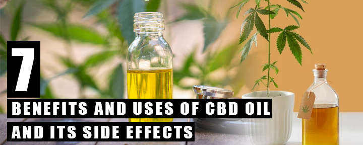 7 CBD Oil Benefits and Uses of CBD Oil with Side Effects